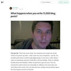 What happens when you write 11,000 blog posts?