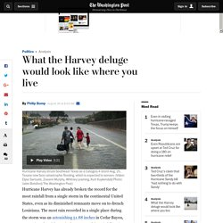What the Harvey deluge would look like where you live