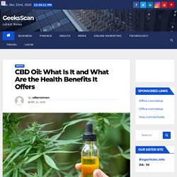 CBD Oil: What Is It and What Are the Health Benefits It Offers