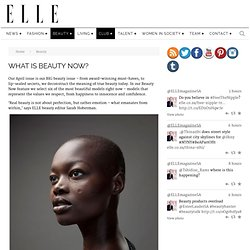 WHAT IS BEAUTY NOW? - Elle