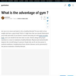 What is the advantage of gym ?