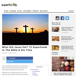What Did Jesus Eat? 15 Superfoods In The Bible & His Time