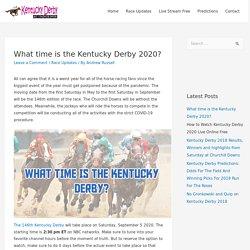 What time is the Kentucky Derby 2020? - Kentucky Derby Winners