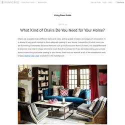 What Kind of Chairs Do You Need for Your Home? - Living Room Guide