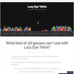 What kind of 3D glasses can I use with Lazy Eye Tetris?
