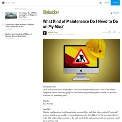 What Kind of Maintenance Do I Need to Do on My Mac?