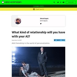 What kind of relationship will you have with your AI? - By