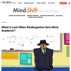 What Is Lost When Kindergarten Gets More Academic?