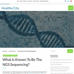 What Is Known To Be The NGS Sequencing?