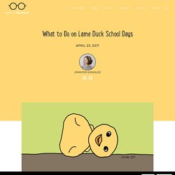 What to Do on Lame Duck School Days