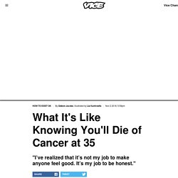 What It's Like Knowing You'll Die of Cancer at 35