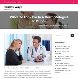 What To Look For In A Dermatologist In Dubai