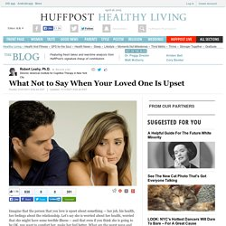 What Not to Say When Your Loved One Is Upset