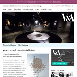 What is Luxury? - About the Exhibition