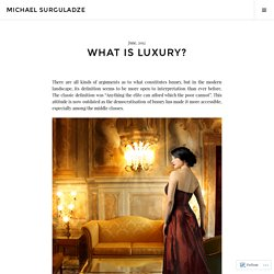 What is luxury? – Michael Surguladze