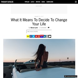 What It Means To Decide To Change Your Life