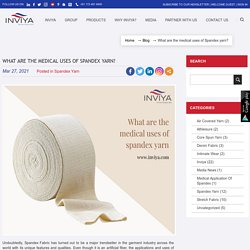 What are the medical uses of Spandex yarn?