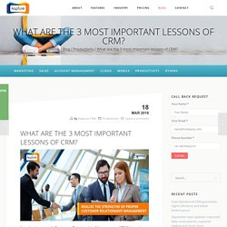 What are the 3 most important lessons of CRM?