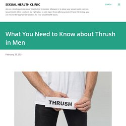 What You Need to Know about Thrush in Men