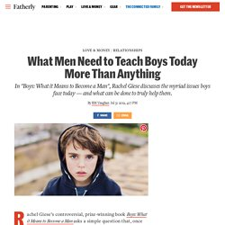 What Men Need to Teach Boys Today More Than Anything