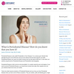 What is Periodontal Disease? How do you know that you have it?