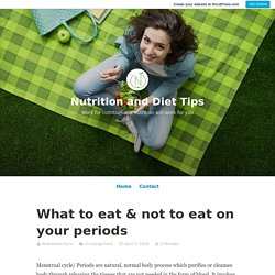 What to eat & not to eat on your periods – Nutrition and Diet Tips