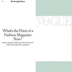 What's the Point of a Fashion Magazine Now?