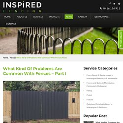 What Kind Of Problems Are Common With Fences – Part I