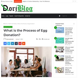 What is the Process of Egg Donation? - Dorj Blog