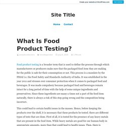 What Is Food Product Testing? – Site Title