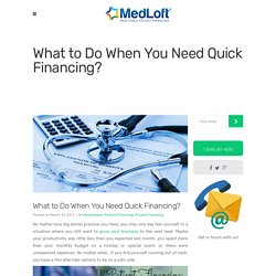 What to Do When You Need Quick Financing? - MedLoft