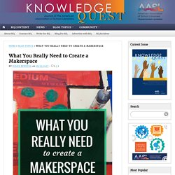 What You Really Need to Create a Makerspace