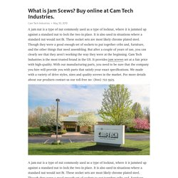 What is Jam Scews? Buy online at Cam Tech Industries.