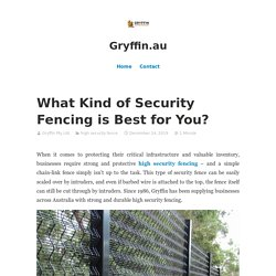What Kind of Security Fencing is Best for You?