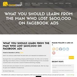 What you should learn from the man who lost $600,000 on Facebook ads