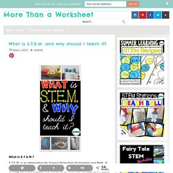 What is S.T.E.M. and why should I teach it? - More Than a Worksheet
