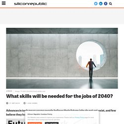 What skills will be needed for the jobs of 2040?
