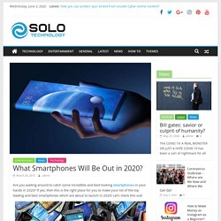 What Smartphones Will Be Out in 2020? - Solo Technology