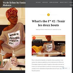 What's the F* #2 : Tenir les deux bouts – Vu de là-bas by Fania Makaya
