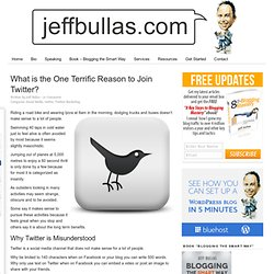 http://www.jeffbullas.com/2011/09/27/what-is-the-one-terrific-reason-to-join-twitter/