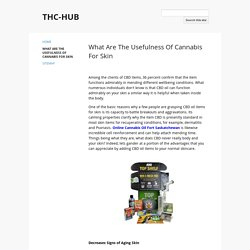 What Are The Usefulness Of Cannabis For Skin - THC-HUB