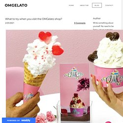What to try when you visit the OMGelato shop?