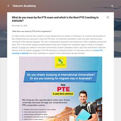 What do you mean by the PTE exam and which is the Best PTE Coaching In Adelaide?