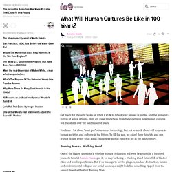 What Will Human Cultures Be Like in 100 Years?