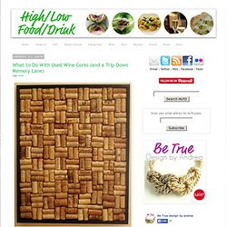 High/Low Food/Drink: What to Do With Used Wine Corks (and a Trip Down Memory Lane)