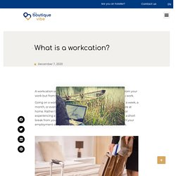 What is a workcation? - The Boutique Vibe
