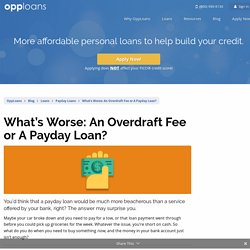 What's Worse: An Overdraft Fee or A Payday Loan?