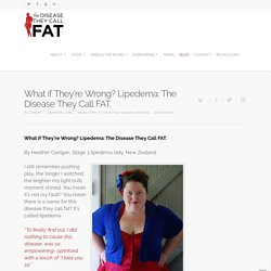 What if They're Wrong? Lipedema: The Disease They Call FAT