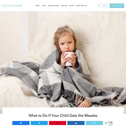 What to Do If Your Child Gets the Measles - Aviva Romm MD