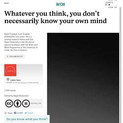 Whatever you think, you don't necessarily know your own mind